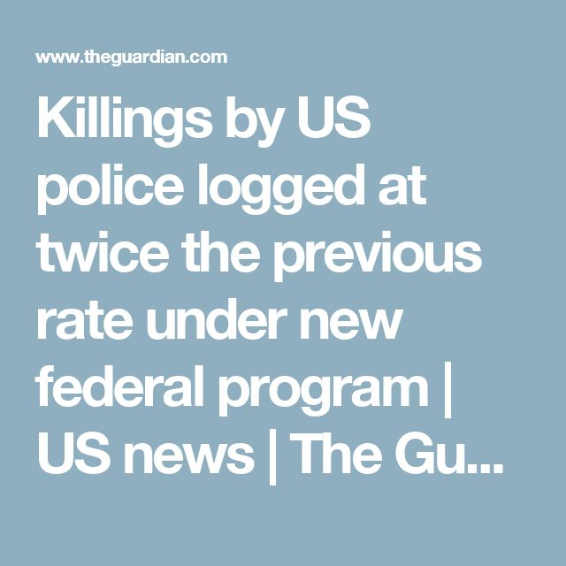 Killings by US police logged at twice the previous rate under new federal program | US news | The Guardian