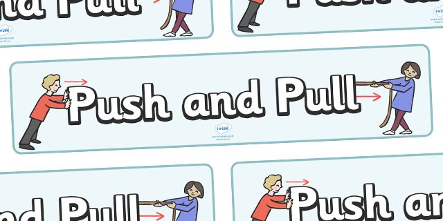 Twinkl Resources >> Push and Pull Display Banner >> Classroom printables for Pre-School, Kindergarten, Elementary School and beyond! Topics, Science, Forces, Classroom Display, Banners