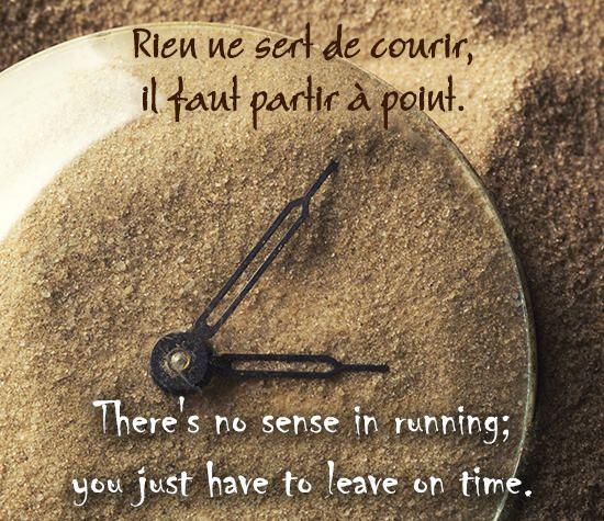 Rien ne sert de courir, il faut partir à point.