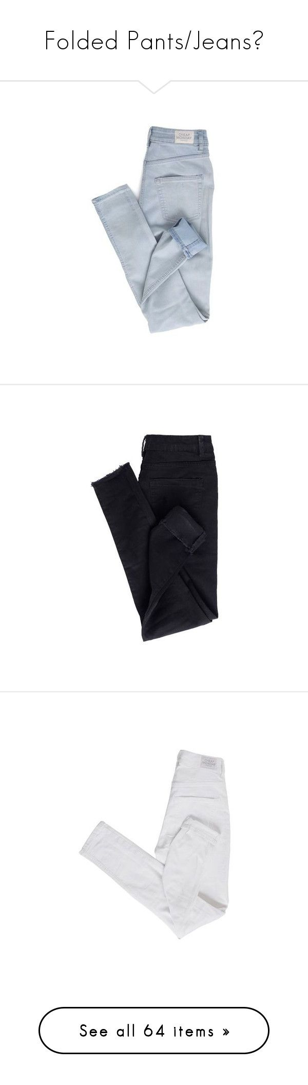 """""""Folded Pants/Jeans♥"""" by yexyka ❤ liked on Polyvore featuring pants, leggings, blue denim leggings, cheap monday, jeggings leggings, blue jeggings, light blue trousers, jeans, urban jeans and classic fit jeans"""