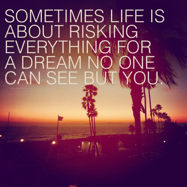 Follow your dream. Quote