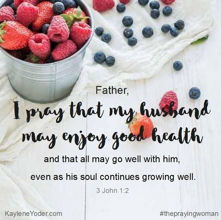 Father, I pray that my husband may enjoy good health and that all may go well with him, even as his soul continues growing well. Amen