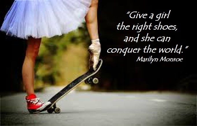 """Give a girl the right shoes, and she can conquer the world."" Marilyn Monroe"