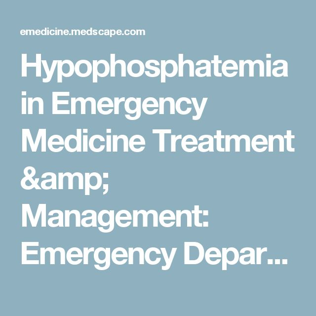 Hypophosphatemia in Emergency Medicine Treatment & Management: Emergency Department Care, Consultations