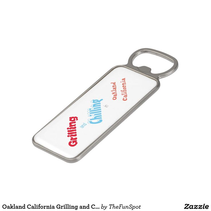 Oakland California Grilling and Chilling Magnetic Bottle Opener
