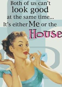 It's either me or the house - vintage retro funny quote