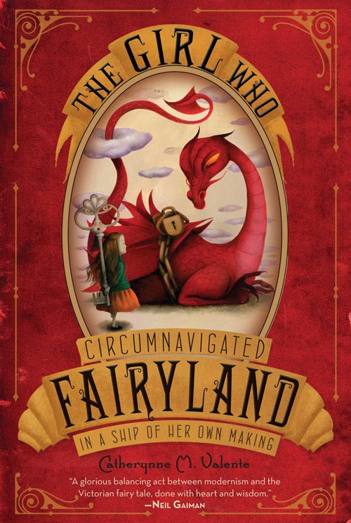 The Girl Who Circumnavigated Fairyland in a Ship of Her Own Making, by Catherynne M. Valente. Illustrated by Ana Juan.    Love the title too