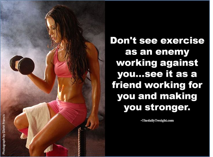 Don't see exercise as an enemy...