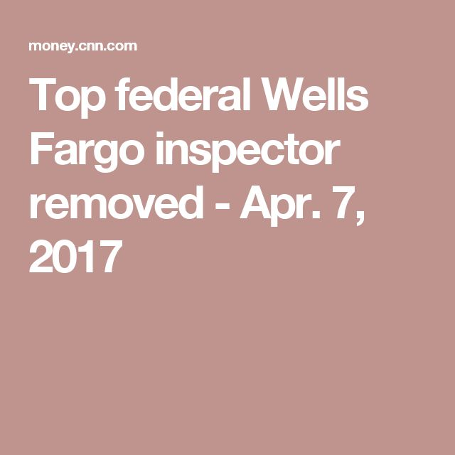 Top federal Wells Fargo inspector removed - Apr. 7, 2017