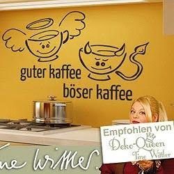 Es nennt sich , Wandtattoo Tine Wittler  Wandtattoo King .  Guter Kaffee - böser Kaffee, immer eine gute Idee parat mit den Wandtattoo Tine ...