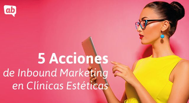 5 Acciones de inbound marketing en clínicas estéticas http://blgs.co/11z9bf