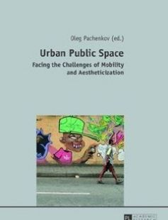 Urban Public Space: Facing the Challenges of Mobility and Aestheticization free download by Oleg Pachenkov ISBN: 9783631603413 with BooksBob. Fast and free eBooks download.  The post Urban Public Space: Facing the Challenges of Mobility and Aestheticization Free Download appeared first on Booksbob.com.