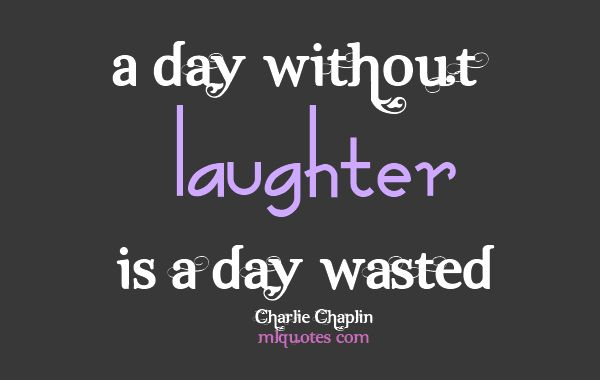 laughter and laugh charlie chaplin Yeah, i do love making you laugh and laugh hard because i know at that very moment, you are the furthest away from the things that hurt you - jmstorm laughter is an instant vacation.