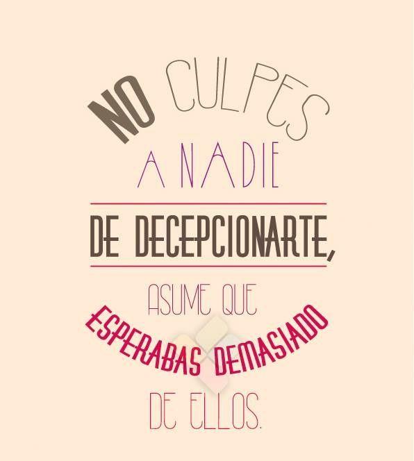 No culpes a nadie de decpecionarte, asume que esperabas demasiado de ellos. #frases #decepción