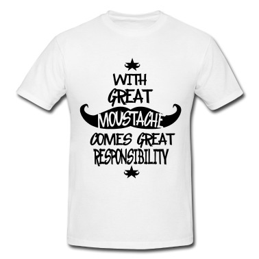With Great Moustache Comes Great Responsibility  T-Shirts