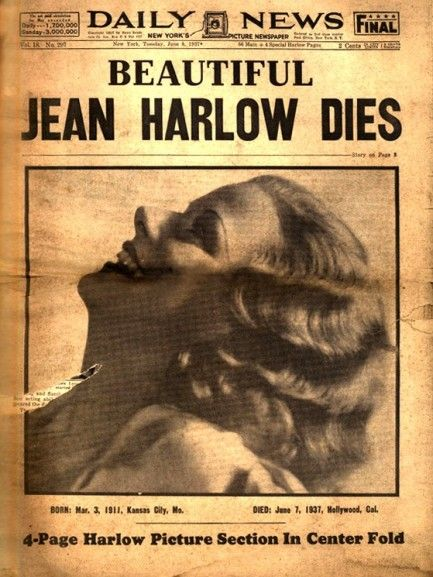the front page of New York'sDaily News, from 1937, with a headline about the death the previous day of starlet Jean Harlow. She had been fatigued for weeks, and had indicators of kidney dysfunction.  But a correct early diagnosis probably would have made little difference, since there was no treatment for kidney related illnesses in 1937—penicillin wasn't in commercial usage yet, and dialysis was a decade away. Harlow was twenty-six when she died.