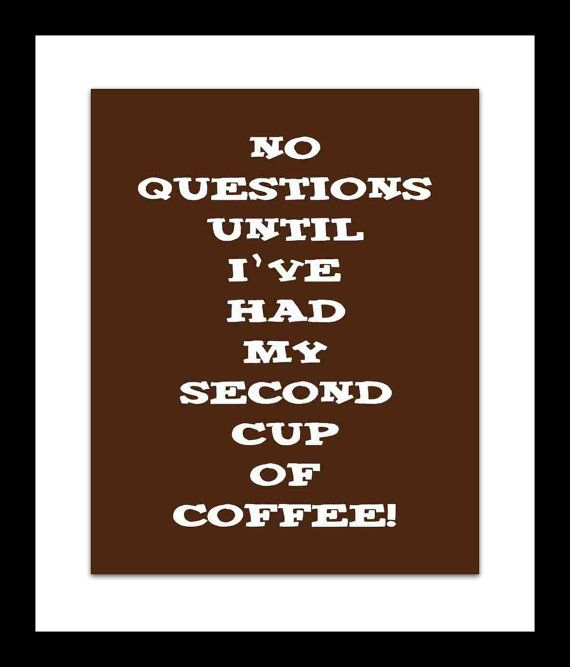 Coffee Art Poster Print No Questions Until I've by DoodleGraphics, $20.00