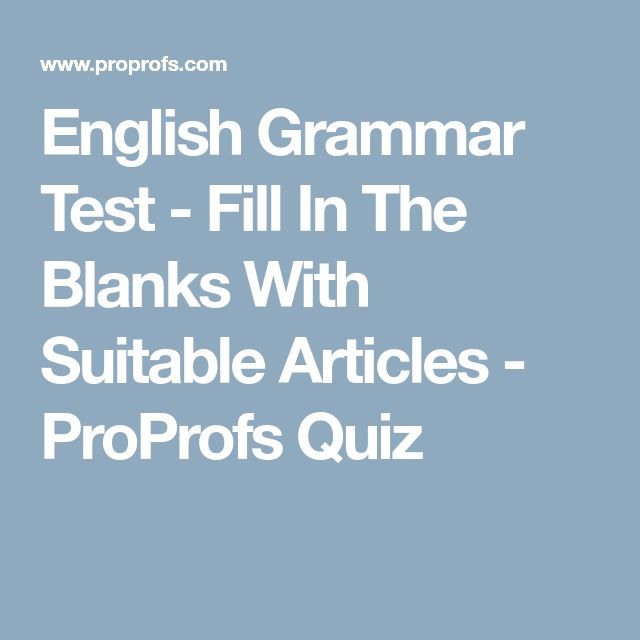 English Grammar Test - Fill In The Blanks With Suitable Articles - ProProfs Quiz