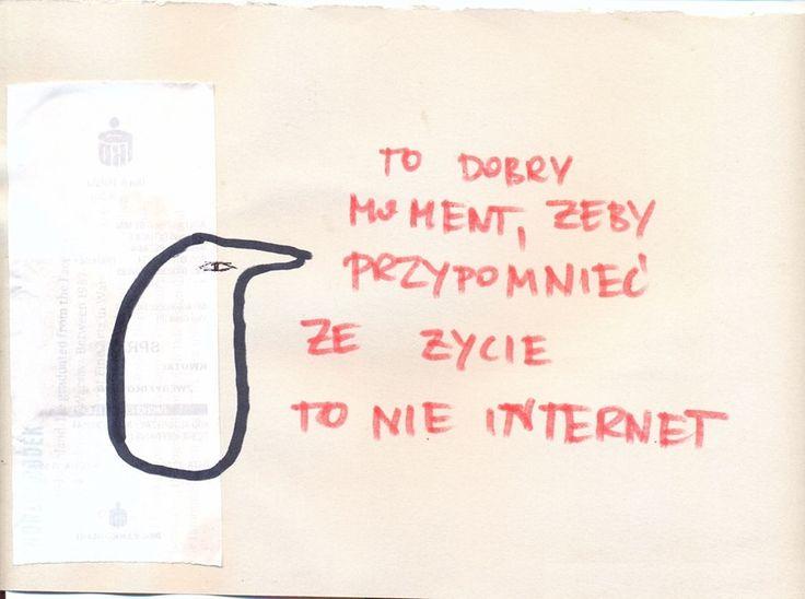 To dobry moment, żeby przypomnieć że życie to nie internet.