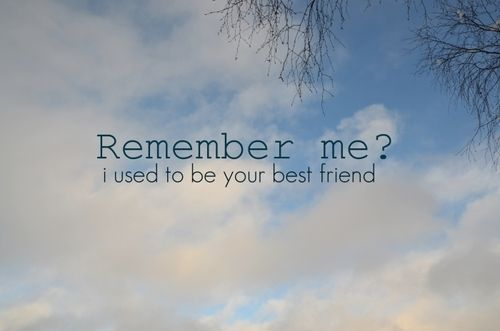 Remember me? I used to be your best friend.