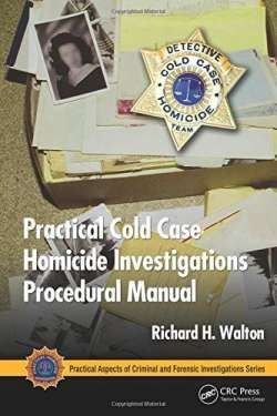Practical Cold Case Homicide Investigations Procedural Manual (Practical Aspects of Criminal and Forensic Investigations) free ebook