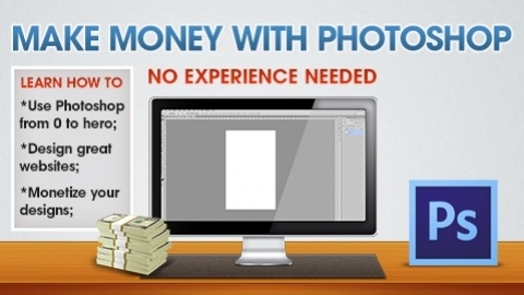 Learn how to make money with Photoshop - 3 courses in 1: A Hands-on Photoshop Tutorial; A Web Design Tutorial and a guide on How to Make Money from your design - $299