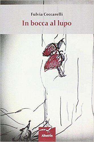 In bocca al lupo: Amazon.it: Fulvia Ceccarelli: Libri