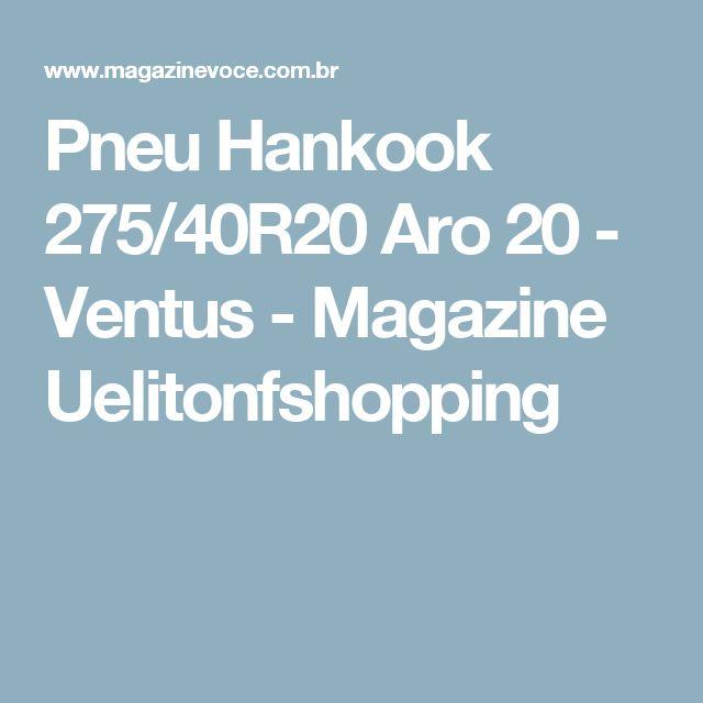 Pneu Hankook 275/40R20 Aro 20 - Ventus - Magazine Uelitonfshopping