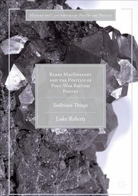 Barry Macsweeney and the Politics of Post-war British Poetry: Seditious Things