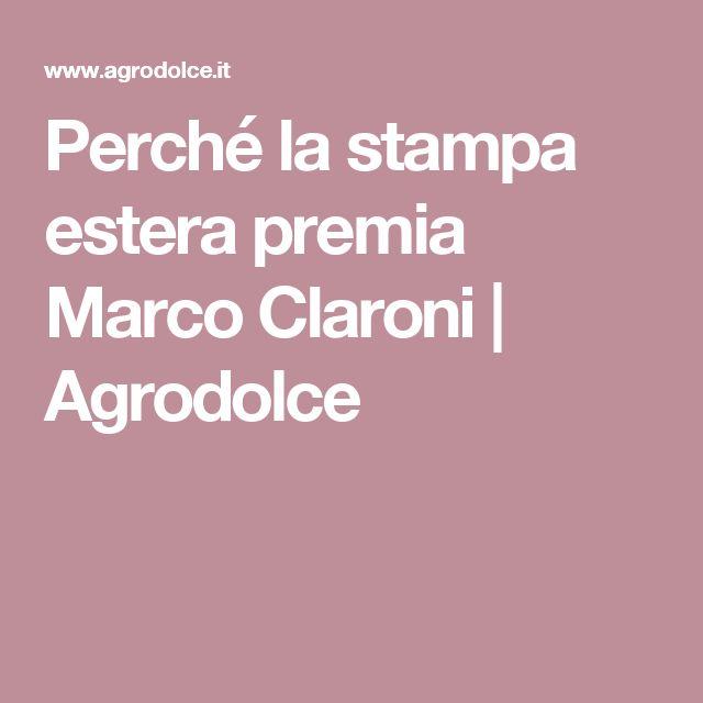 Perché la stampa estera premia Marco Claroni | Agrodolce