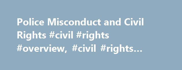 Police Misconduct and Civil Rights #civil #rights #overview, #civil #rights #basics http://san-francisco.nef2.com/police-misconduct-and-civil-rights-civil-rights-overview-civil-rights-basics/  # Police Misconduct and Civil Rights Police officers generally have broad powers to carry out their duties. The Constitution and other laws, however, place limits on how far police can go in trying to enforce the law. As the videotaped beating of motorist Rodney King, in Los Angeles and several recent…