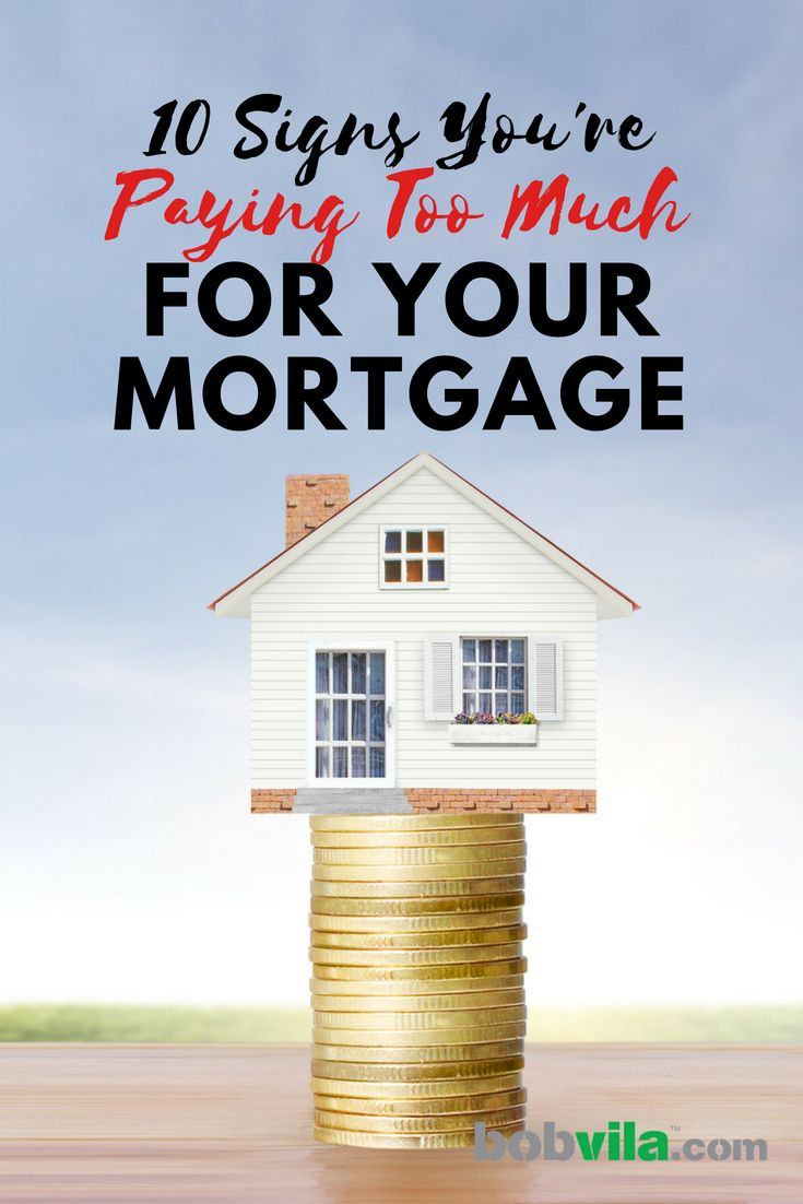10 Signs You Re Paying Too Much For Your Mortgage Renting A