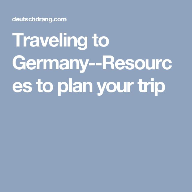 Traveling to Germany--Resources to plan your trip
