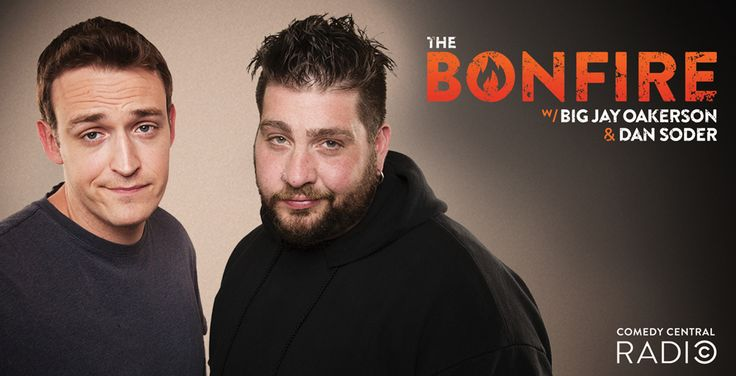 """Comedy Central Launches """"The Bonfire With Big Jay Oakerson And Dan Soder"""" On SiriusXM's Comedy Central Radio"""
