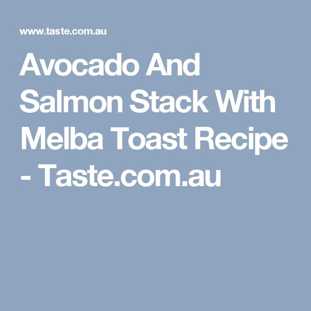 Avocado And Salmon Stack With Melba Toast Recipe - Taste.com.au