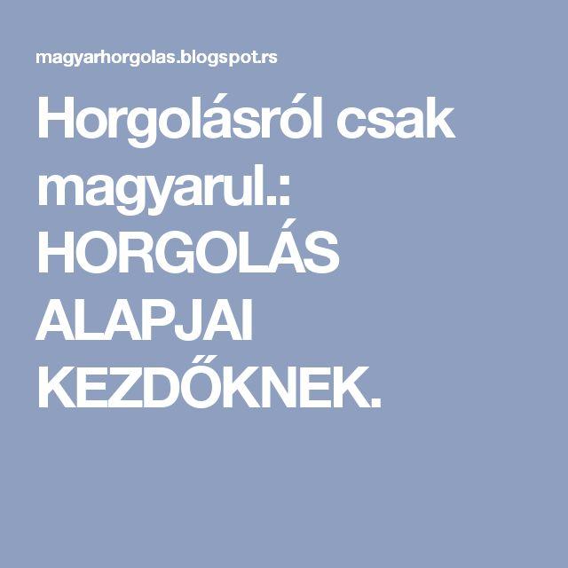 Horgolásról csak magyarul.: HORGOLÁS ALAPJAI KEZDŐKNEK.