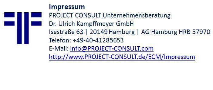 > > > Impressum < < < PROJECT CONSULT Unternehmensberatung Dr. Ulrich Kampffmeyer GmbH Postanschrift: Postfach 20 25 55 | 20218 Hamburg Sitz: Isestraße 63 | 20149 Hamburg Tel.: +49 40 412856 53 Fax: +49 40 412856 54 E-Mail: info@project-cons... Skype: project.consult Web: www.project-consu... Geschäftsführung: Dr. Ulrich Kampffmeyer, Karin Begemann Handelsregister:AG Hamburg HRB 57970
