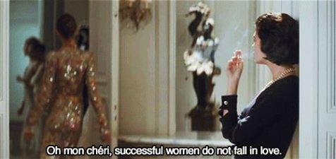 Oh mon cheri, successful women do not fall in love.     Coco avant Chanel (2009)