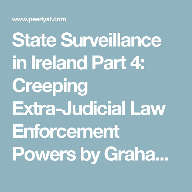 State Surveillance in Ireland Part 4: Creeping Extra-Judicial Law Enforcement Powers by Graham Penrose - resources, police, military on Peerlyst