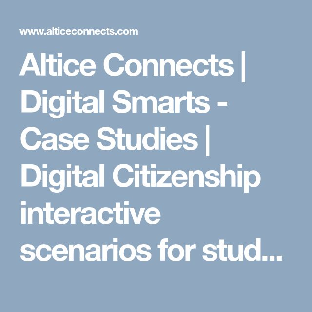 Altice Connects   Digital Smarts - Case Studies   Digital Citizenship interactive scenarios for students