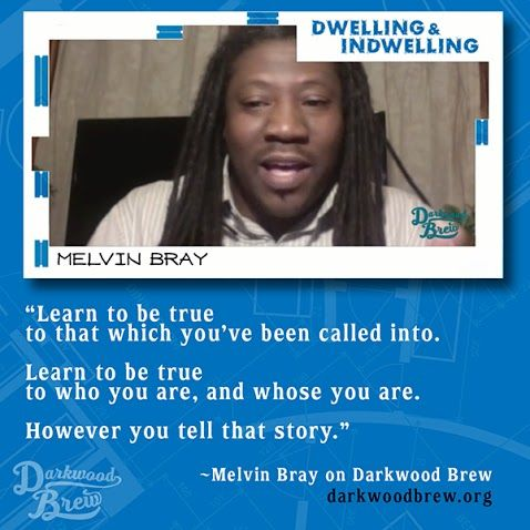 """Learn to be true to that which you've been called into. Learn to be true to who you are, and whose you are. However you tell that story."" - Melvin Bray on Darkwood Brew"