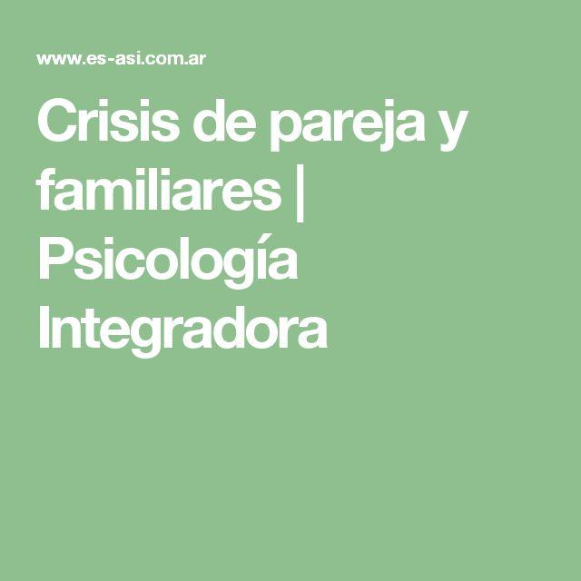Crisis de pareja y familiares | Psicología Integradora