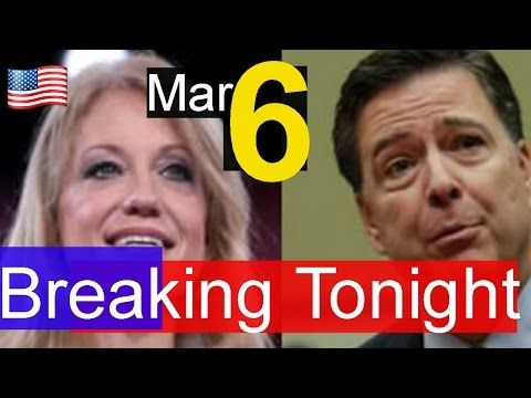Breaking Tonight , President Donald Trump Latest News Today 3/6/17 , kellyanne conway , James Comey - YouTube