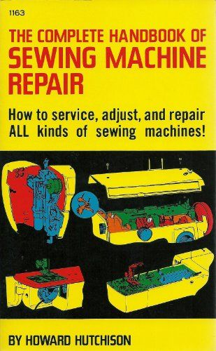 The Complete Handbook of Sewing Machine Repair by Howard Hutchison