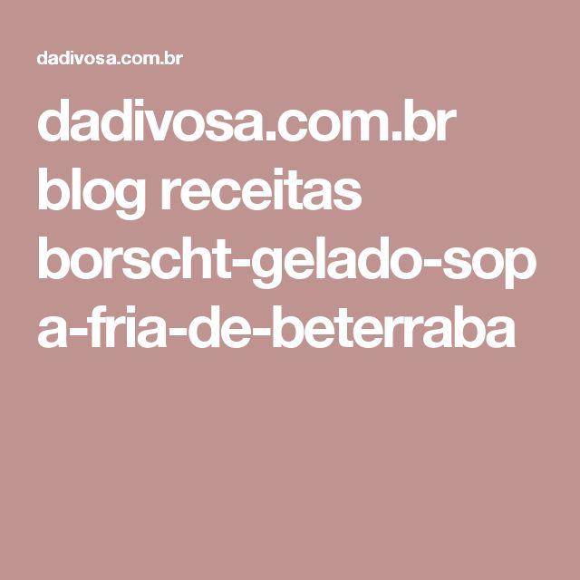 dadivosa.com.br blog receitas borscht-gelado-sopa-fria-de-beterraba