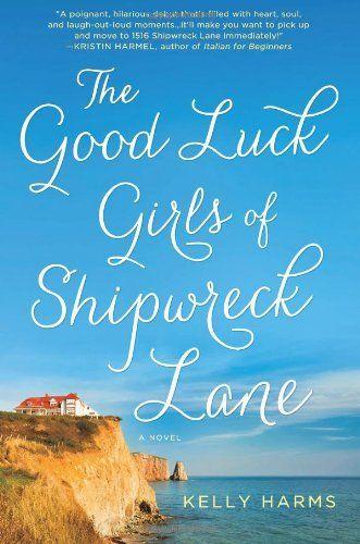 The Good Luck Girls of Shipwreck Lane: A Novel by Kelly Harms, http://www.amazon.com/dp/1250011388/ref=cm_sw_r_pi_dp_kj42rb1464WKA