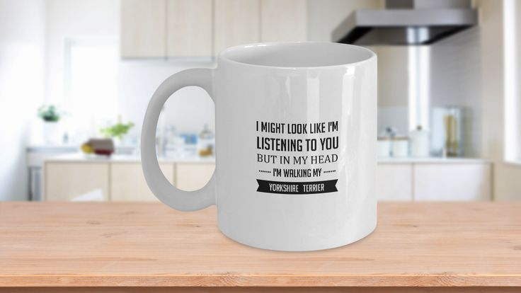 I Might Look Like I'm Listening To You But In My Head I'm Walking My Yorkshire Terrier Coffee Mug Printed Tea Gift Cup