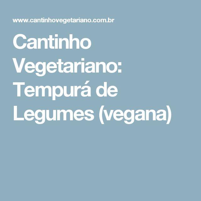 Cantinho Vegetariano: Tempurá de Legumes (vegana)