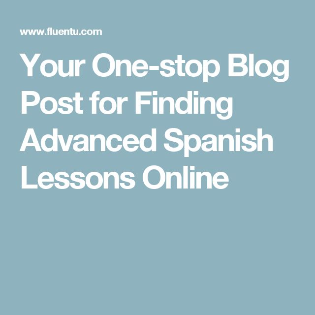 Your One-stop Blog Post for Finding Advanced Spanish Lessons Online