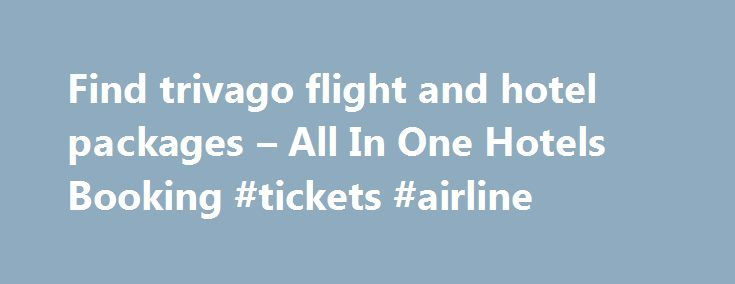 Find trivago flight and hotel packages – All In One Hotels Booking #tickets #airline http://travels.remmont.com/find-trivago-flight-and-hotel-packages-all-in-one-hotels-booking-tickets-airline/  #flight and hotel deals # flight and hotel packages News Update The Absolute Best Value Travel Spots for Spring 2015 Spring is our favorite season for great travel deals.There's simply no beating that perfect combination of pleasant weather and low... Read moreThe post Find trivago flight and hotel…